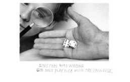 MICHALS, DUANE >Einstein was wrong. God does play dice with the Universe.< 1998 6 Silber-Gelantine Fotografien mit handgeschriebenem Text, 5-teilig, Edition 1/25, je 12,7 x 17,7cm Courtesy Galerie Clara Maria Sels, Düsseldorf